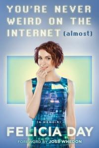 felicia day you're never weird on the internet almost memoir book
